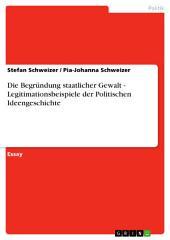 Die Begründung staatlicher Gewalt - Legitimationsbeispiele der Politischen Ideengeschichte