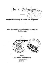 Gesammelte Werke: Aus der Knabenzeit - Wechselnde Stimmung in Liedern und Epigrammen, Band 1
