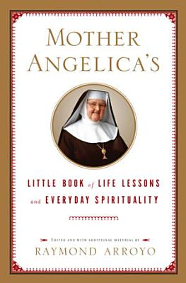 Mother Angelica s Little Book of Life Lessons and Everyday Spirituality