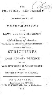 The Political Reformer: Or, A Proposed Plan of Reformations in the Laws and Governments of the United States of America : Calculated to Promote Human Happiness : to which are Added, Strictures on John Adams's Defence of the Constitutions of Government of the United States of America, Issue 2