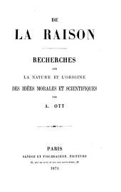 De la raison: recherches sur la nature et l'origine des idées morales et scientifiques