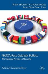 NATO's Post-Cold War Politics: The Changing Provision of Security