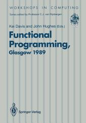 Functional Programming: Proceedings of the 1989 Glasgow Workshop 21–23 August 1989, Fraserburgh, Scotland