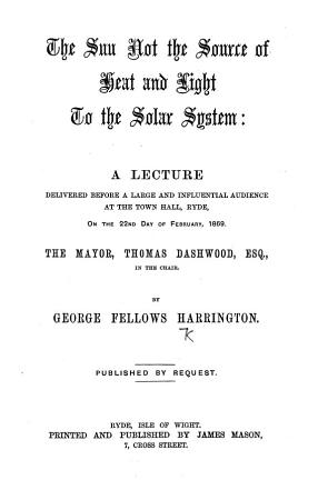 The Sun Not the Source of Heat and Light to the Solar System  A Lecture  Etc PDF