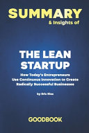 Summary & Insights of The Lean Startup How Today's Entrepreneurs Use Continuous Innovation to Create Radically Successful Businesses by Eric Ries Goodbook
