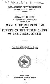 --Advance Sheets of Chapters I to VI: Inclusive, of a Revision of the Manual of Instructions for the Survey of the Public Lands of the United States