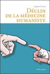 Déclin de la médecine humaniste: Essai philosophique à l'attention des médecins et des étudiants en médecine
