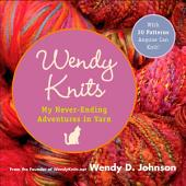 Wendy Knits: Adventures with Two Needles and an Attitude