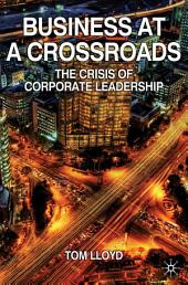 Business at a Crossroads: The Crisis of Corporate Leadership