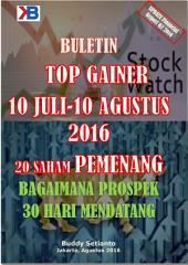 BULETIN TOP GAINER 10 JULI-10 AGUSTUS 2016 20 SAHAM PEMENANG: BAGAIMANA PROSPEK 30 HARI MENDATANG