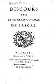 Discours sur la vie et les ouvrages de Pascal. ...