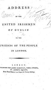 Address of the United Irishmen ... to the Friends of the people in London