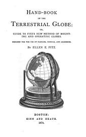 Hand-book of the Terrestrial Globe: Or, Guide to Fitz's New Method of Mounting and Operating Globes, Designed for the Use of Families, Schools, and Academies