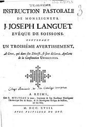 Instruction pastorale de monseigneur J. Joseph Languet Evêque de Soissons contenant un troisiéme avertissement a ceux qui dans son diocése se sont déclarez apellans de la Constitution Unigenitus