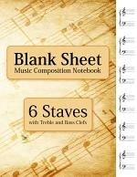 Blank Sheet Music Composition Notebook - 6 Staves with Treble and Bass Clefs