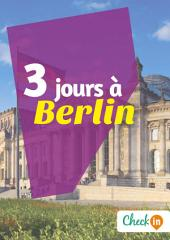 3 jours à Berlin: Un guide touristique avec des cartes, des bons plans et les itinéraires indispensables