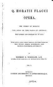 Q. Horatii Flacci opera. The works of Horace: the Odes on the basis of Anthon: the Satires and Epistles by McCaul: with notes by G.B. Wheeler: Volume 1