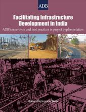 Facilitating Infrastructure Development in India: ADB's Experience and Best Practices in Project Implementation