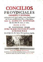 Concilios provinciales primero y segundo: celebrados en la muy noble, y muy leal ciudad de México, presidiendo el Ill[ustrissi]mo., y Rmo. Señor Don Fr. Alonso de Montúfar, en los años de 1555, y 1565