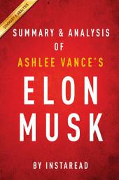 Elon Musk by Ashlee Vance | Summary & Analysis: Tesla, SpaceX, and the Quest for a Fantastic Future