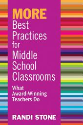 MORE Best Practices for Middle School Classrooms: What Award-Winning Teachers Do