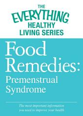 Food Remedies - Pre-Menstrual Syndrome: The most important information you need to improve your health