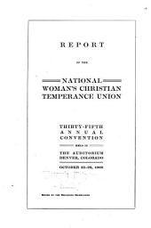 Report of ... Annual Convention of the National Woman's Christian Temperance Union: Volume 35, Parts 1908-1909