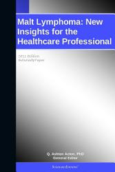 Malt Lymphoma New Insights For The Healthcare Professional 2011 Edition Book PDF