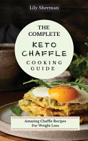 The Complete KETO Chaffle Cooking Guide