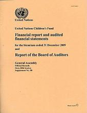 Financial Report and Audited Financial Statements for the Biennium Ended 31 December 2009 and Report of the Board of Auditors: United Nations Childrens Fund
