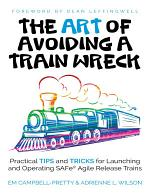 The Art of Avoiding a Train Wreck: Tips and Tricks for Launching Safe Agile Release Trains