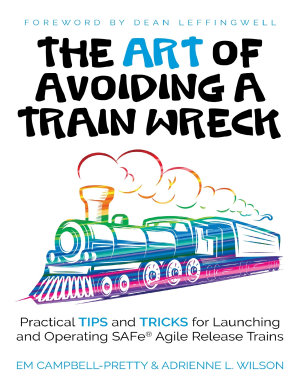 The Art of Avoiding a Train Wreck  Tips and Tricks for Launching Safe Agile Release Trains PDF