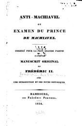 Anti-Machiavel; ou, Examen du Prince de Machiavel: corrig ̌pour la plus grande partie d'aprs̈ le manuscrit original de Frďřic II, avec une introduction et des notes historiques