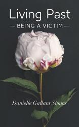 Living Past Being A Victim Book PDF