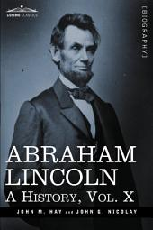 Abraham Lincoln: A History, Volume 10