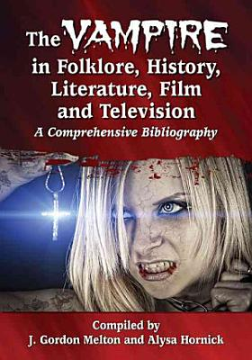 The Vampire in Folklore  History  Literature  Film and Television PDF