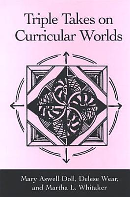 Triple Takes on Curricular Worlds PDF