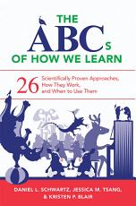 The ABCs of How We Learn  26 Scientifically Proven Approaches  How They Work  and When to Use Them PDF