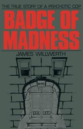Badge of Madness: The True Story of a Psychotic Cop
