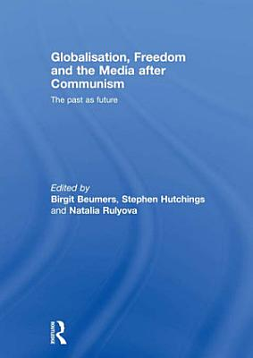 Globalisation  Freedom and the Media after Communism PDF