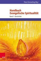 Handbuch Evangelische Spiritualität: Band 1: Geschichte