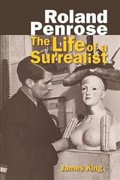 Roland Penrose: The Life of a Surrealist
