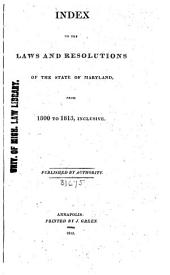 Index to the Laws and Resolutions of the State of Maryland, from 1800 to 1813, Inclusive
