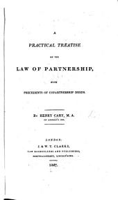 A Practical Treatise on the Law of Partnership, with precedents of copartnership deeds