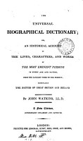 The universal biographical dictionary  or  An historical account of the     most eminent persons in every age and nation  particularly the natives of Great Britain and Ireland PDF
