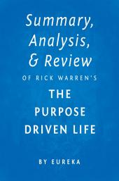 Summary, Analysis & Review of Rick Warren's The Purpose Driven Life by Eureka