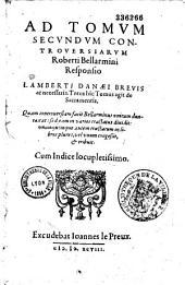 Ad Roberti Bellarmini disputationes theologicas de rebus in religione controversis Lamberti Danaei responsio...