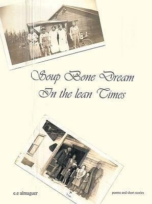 Soup Bone Dreams in the Lean Times PDF