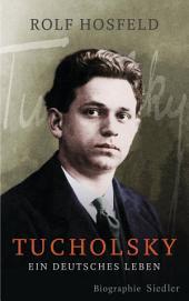 Tucholsky: Ein deutsches Leben. Biographie