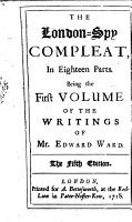 The London spy Compleat  in Eighteen Parts  Being the First Volume of the Writings of Mr  Edward Ward  The Fifth Edition PDF